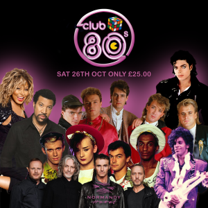Club 80s tribute night at The Normandy Hotel, 26th October 2019. £25 per person