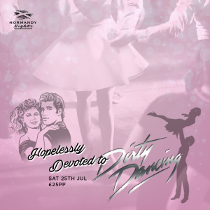 Hopelessly Devoted to Dirty Dancing Tribute Night at The Normandy Hotel, Saturday 25th of July 2020, £25.00 per person